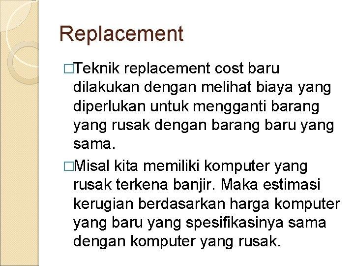 Replacement �Teknik replacement cost baru dilakukan dengan melihat biaya yang diperlukan untuk mengganti barang