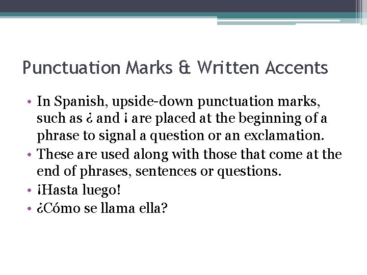 Punctuation Marks & Written Accents • In Spanish, upside-down punctuation marks, such as ¿
