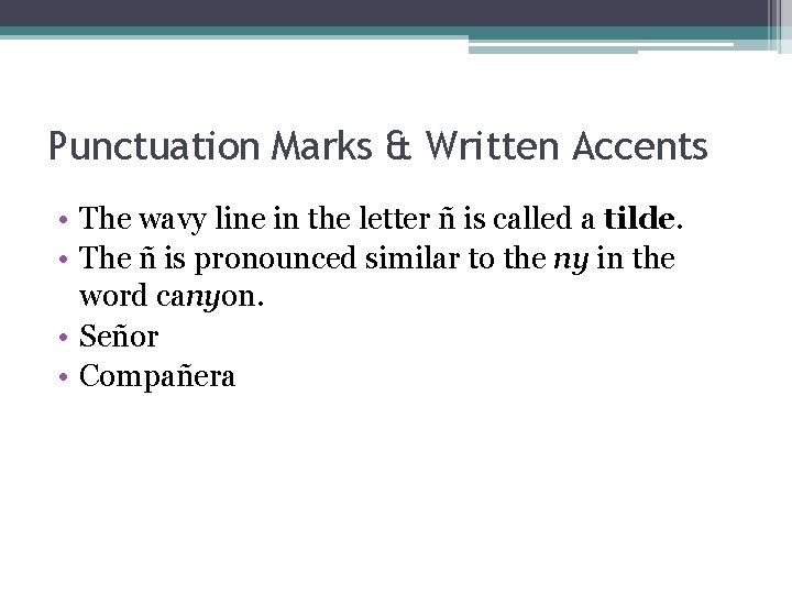 Punctuation Marks & Written Accents • The wavy line in the letter ñ is