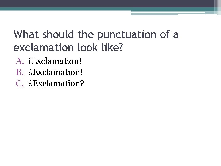 What should the punctuation of a exclamation look like? A. ¡Exclamation! B. ¿Exclamation! C.
