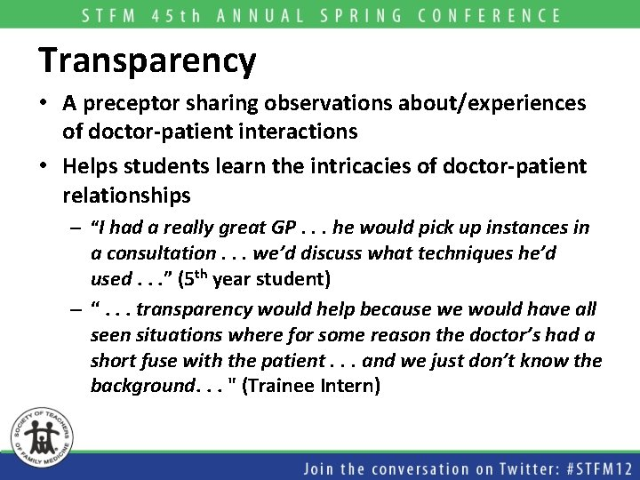Transparency • A preceptor sharing observations about/experiences of doctor-patient interactions • Helps students learn