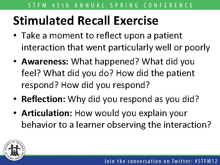 Stimulated Recall Exercise • Take a moment to reflect upon a patient interaction that