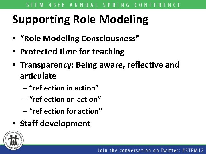 "Supporting Role Modeling • ""Role Modeling Consciousness"" • Protected time for teaching • Transparency:"