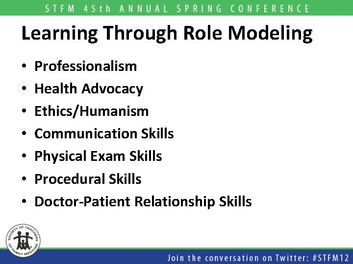 Learning Through Role Modeling • • Professionalism Health Advocacy Ethics/Humanism Communication Skills Physical Exam