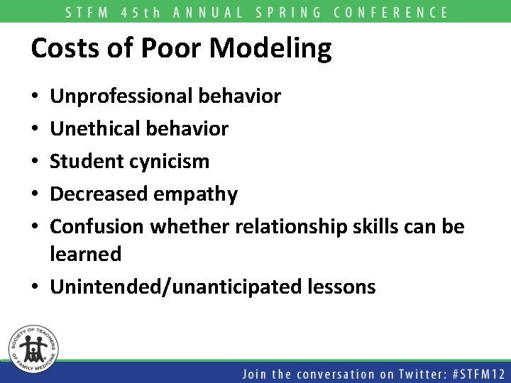 Costs of Poor Modeling Unprofessional behavior Unethical behavior Student cynicism Decreased empathy Confusion whether