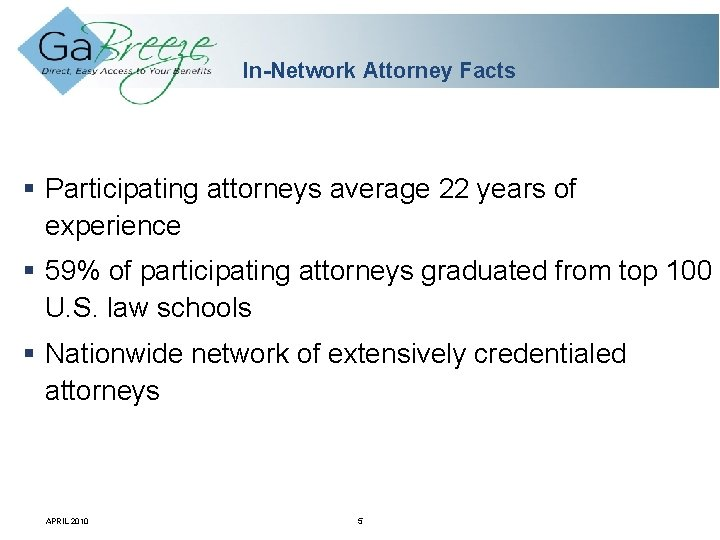 In-Network Attorney Facts Participating attorneys average 22 years of experience 59% of participating attorneys