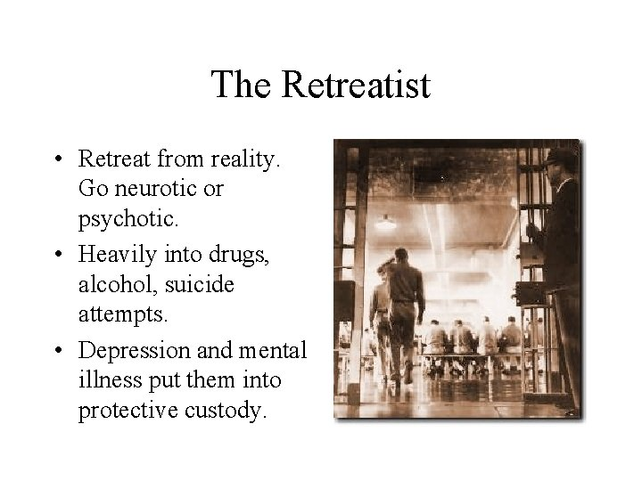 The Retreatist • Retreat from reality. Go neurotic or psychotic. • Heavily into drugs,