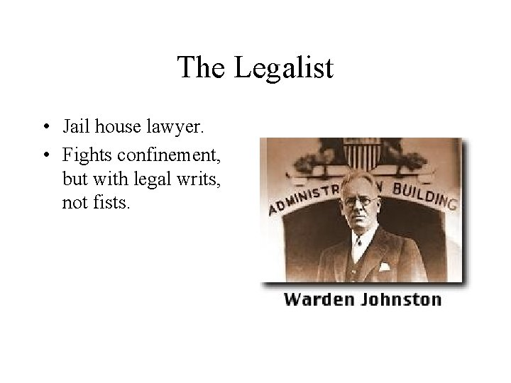 The Legalist • Jail house lawyer. • Fights confinement, but with legal writs, not
