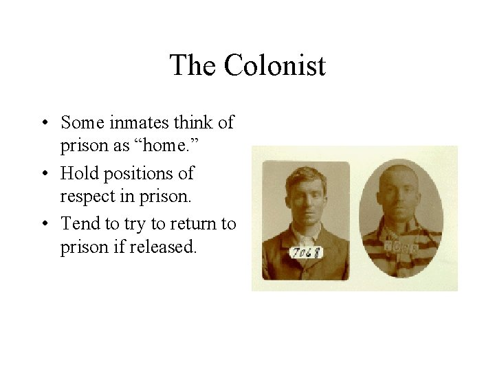"""The Colonist • Some inmates think of prison as """"home. """" • Hold positions"""