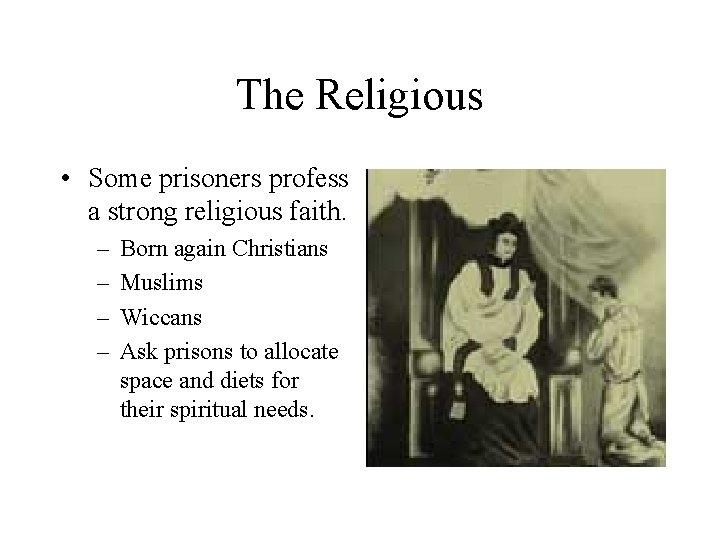 The Religious • Some prisoners profess a strong religious faith. – – Born again