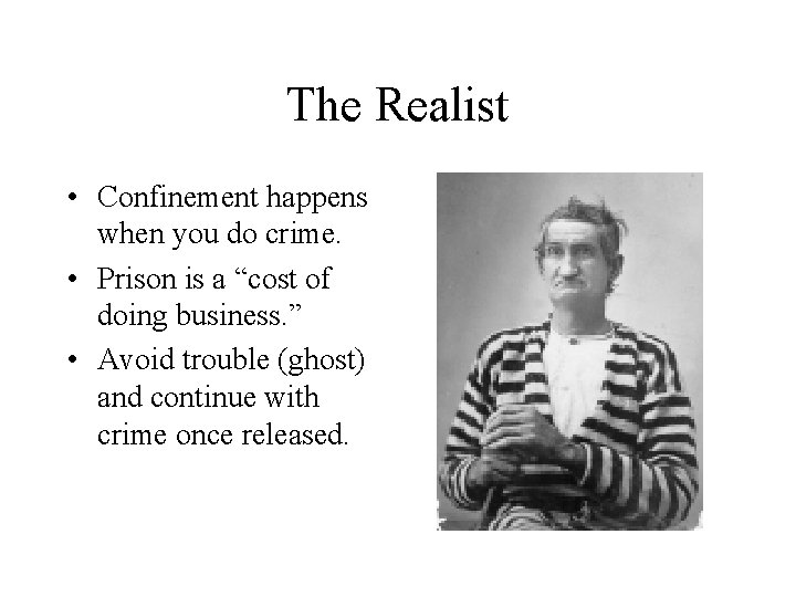 """The Realist • Confinement happens when you do crime. • Prison is a """"cost"""