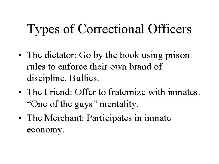 Types of Correctional Officers • The dictator: Go by the book using prison rules