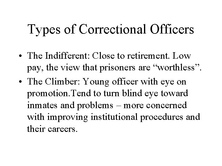 Types of Correctional Officers • The Indifferent: Close to retirement. Low pay, the view