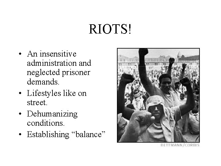 RIOTS! • An insensitive administration and neglected prisoner demands. • Lifestyles like on street.