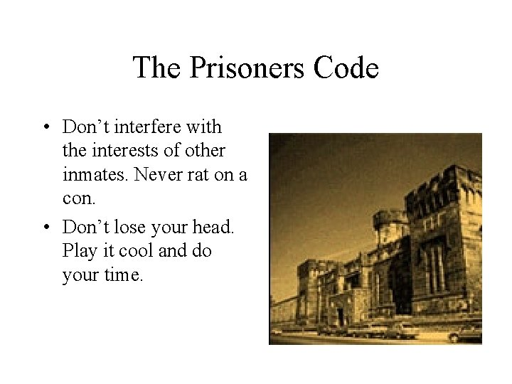 The Prisoners Code • Don't interfere with the interests of other inmates. Never rat