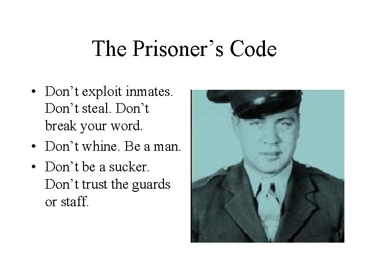 The Prisoner's Code • Don't exploit inmates. Don't steal. Don't break your word. •
