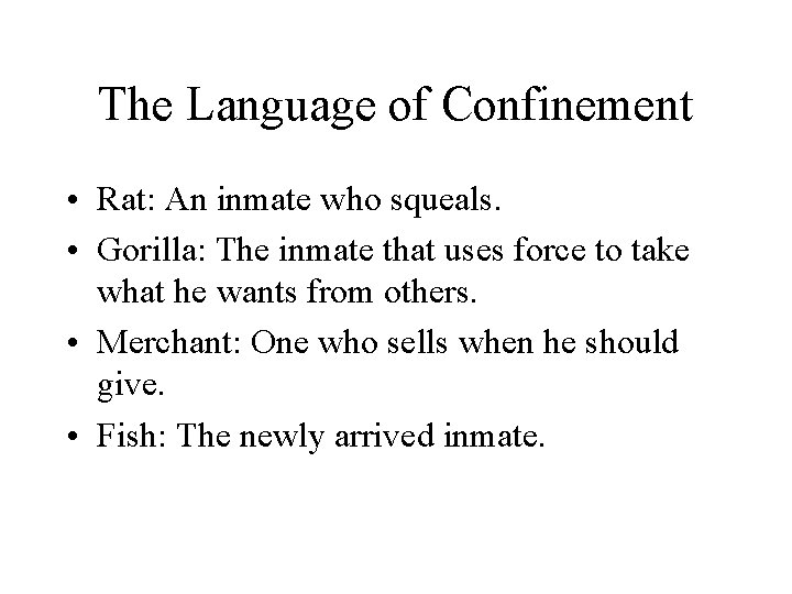 The Language of Confinement • Rat: An inmate who squeals. • Gorilla: The inmate
