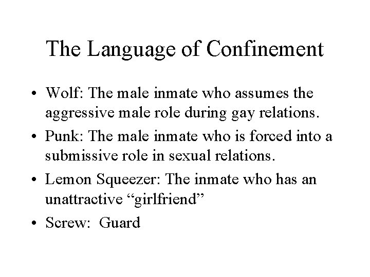 The Language of Confinement • Wolf: The male inmate who assumes the aggressive male