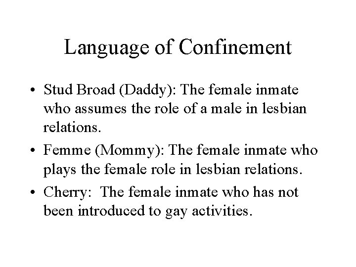 Language of Confinement • Stud Broad (Daddy): The female inmate who assumes the role