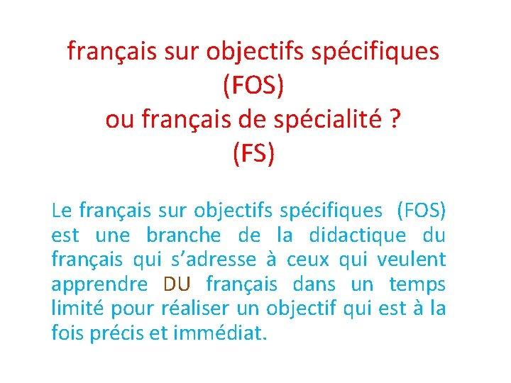 français sur objectifs spécifiques (FOS) ou français de spécialité ? (FS) Le français sur