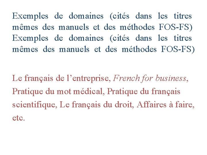 Exemples de domaines (cités dans les titres mêmes des manuels et des méthodes FOS-FS)