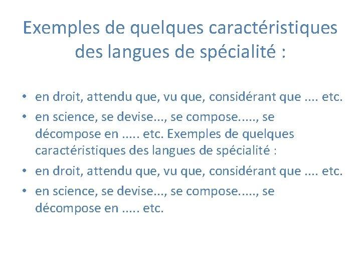 Exemples de quelques caractéristiques des langues de spécialité : • en droit, attendu que,