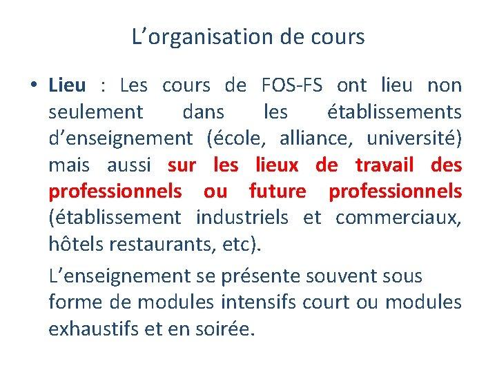 L'organisation de cours • Lieu : Les cours de FOS-FS ont lieu non seulement