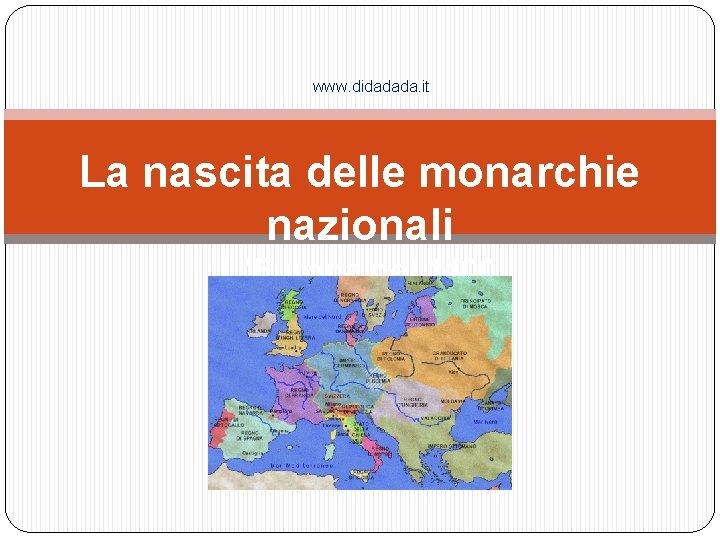 Cartina 1400.Www Didadada It La Nascita Delle Monarchie Nazionali
