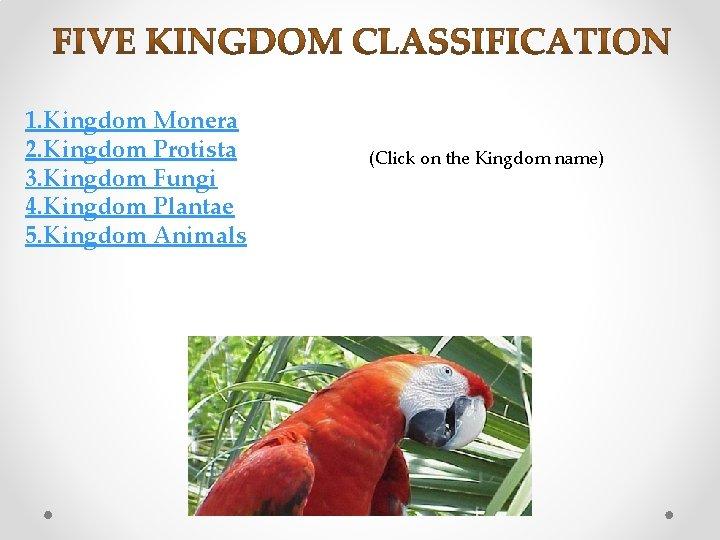 1. Kingdom Monera 2. Kingdom Protista 3. Kingdom Fungi 4. Kingdom Plantae 5. Kingdom