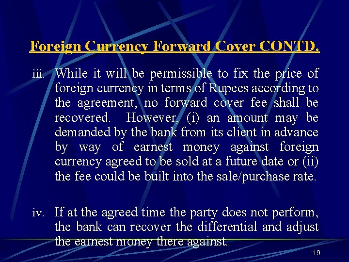 Foreign Currency Forward Cover CONTD. iii. While it will be permissible to fix the