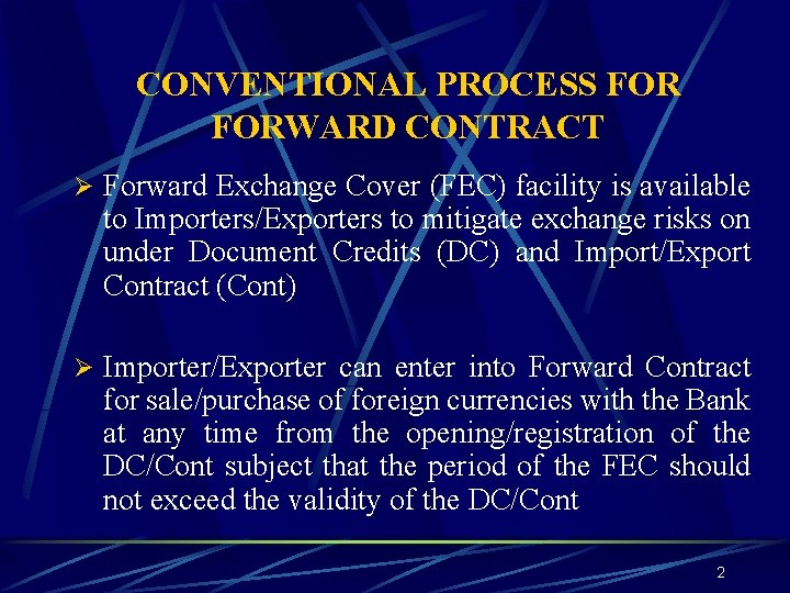 CONVENTIONAL PROCESS FORWARD CONTRACT Ø Forward Exchange Cover (FEC) facility is available to Importers/Exporters