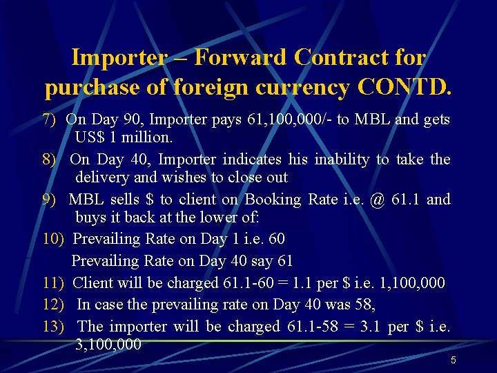 Importer – Forward Contract for purchase of foreign currency CONTD. 7) On Day 90,