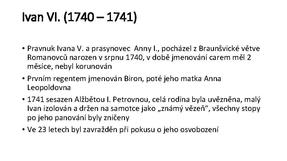 Ivan VI. (1740 – 1741) • Pravnuk Ivana V. a prasynovec Anny I. ,