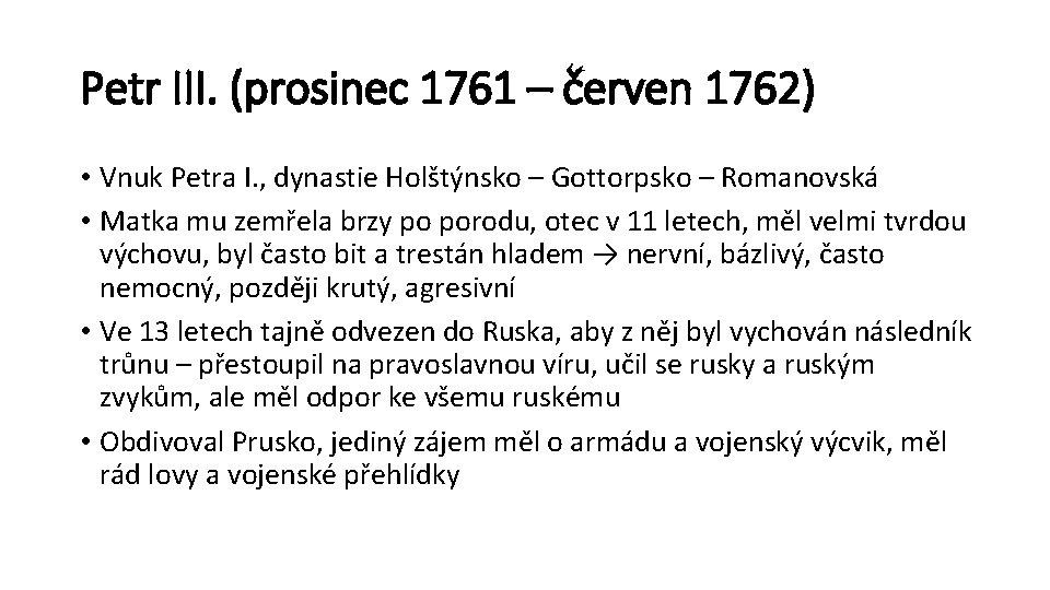 Petr III. (prosinec 1761 – červen 1762) • Vnuk Petra I. , dynastie Holštýnsko