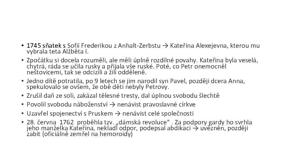 • 1745 sňatek s Sofií Frederikou z Anhalt-Zerbstu → Kateřina Alexejevna, kterou mu