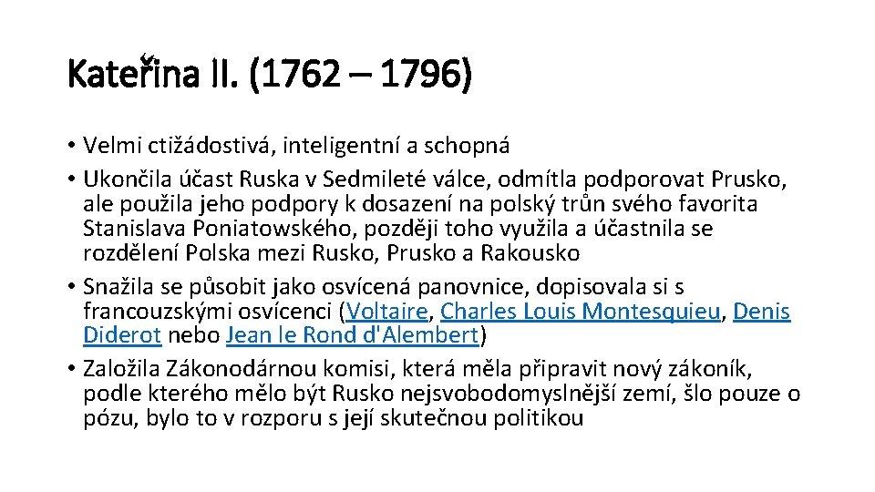 Kateřina II. (1762 – 1796) • Velmi ctižádostivá, inteligentní a schopná • Ukončila účast