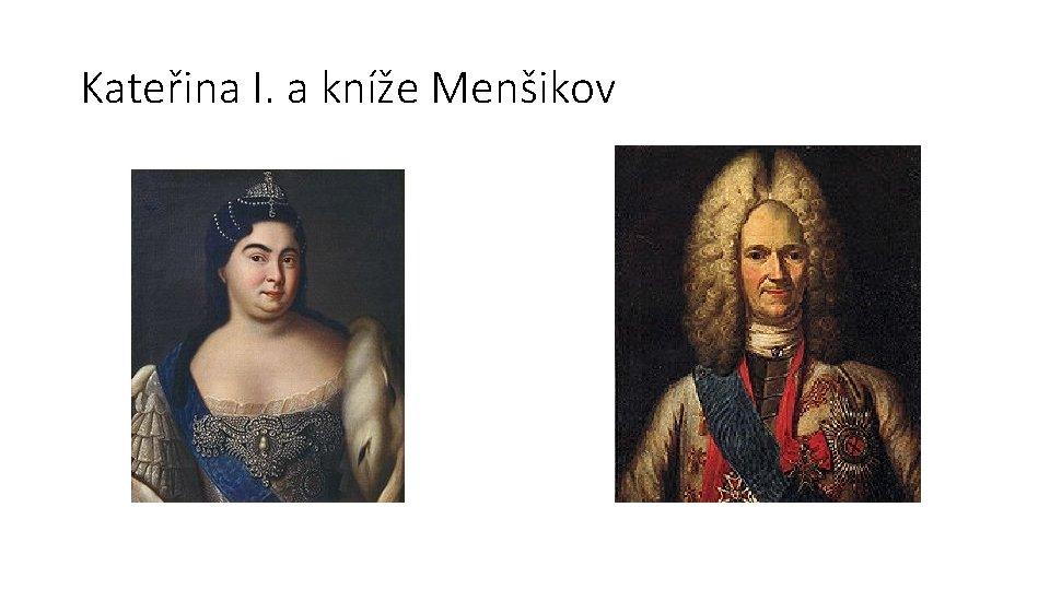 Kateřina I. a kníže Menšikov