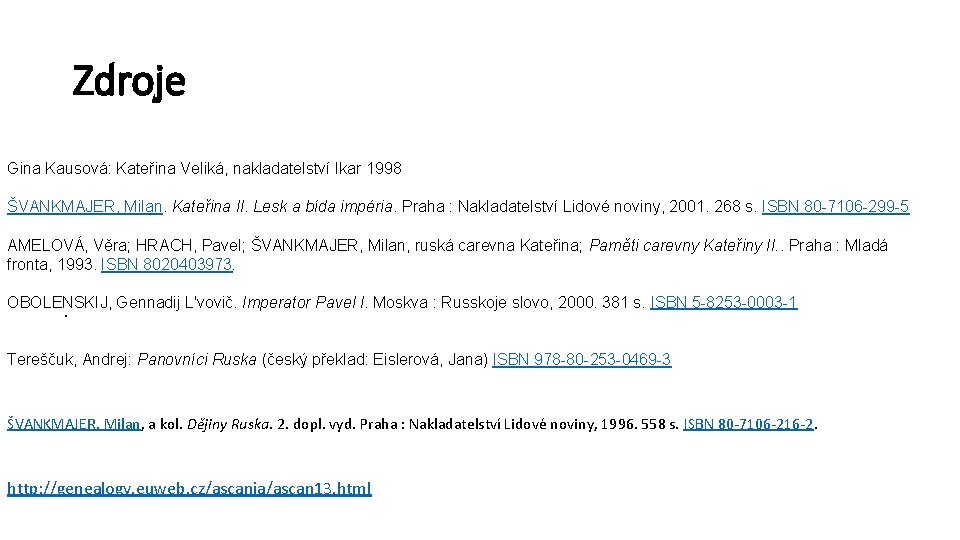 Zdroje Gina Kausová: Kateřina Veliká, nakladatelství Ikar 1998 ŠVANKMAJER, Milan. Kateřina II. Lesk a