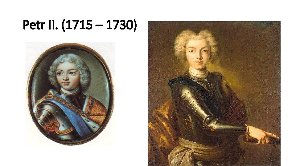 Petr II. (1715 – 1730)