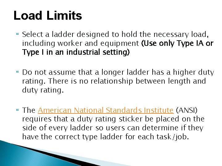 Load Limits Select a ladder designed to hold the necessary load, including worker and