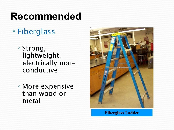 Recommended Fiberglass ◦ Strong, lightweight, electrically nonconductive ◦ More expensive than wood or metal