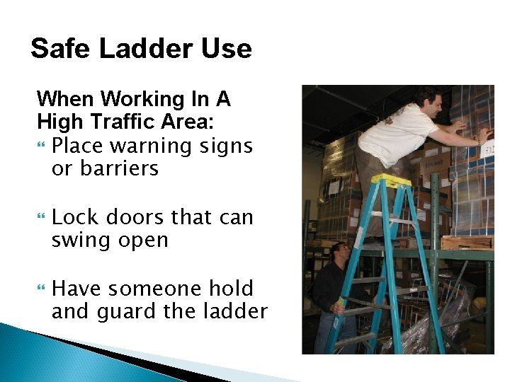 Safe Ladder Use When Working In A High Traffic Area: Place warning signs or