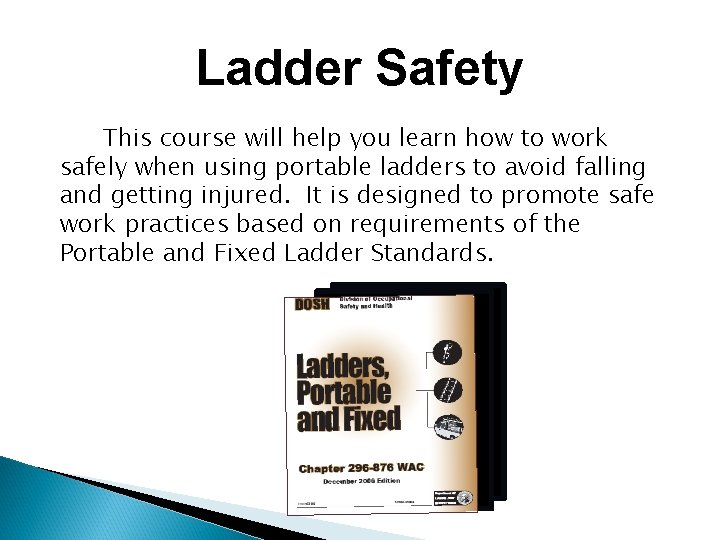 Ladder Safety This course will help you learn how to work safely when using