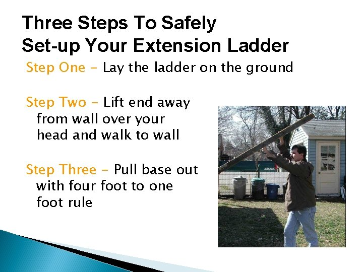 Three Steps To Safely Set-up Your Extension Ladder Step One - Lay the ladder