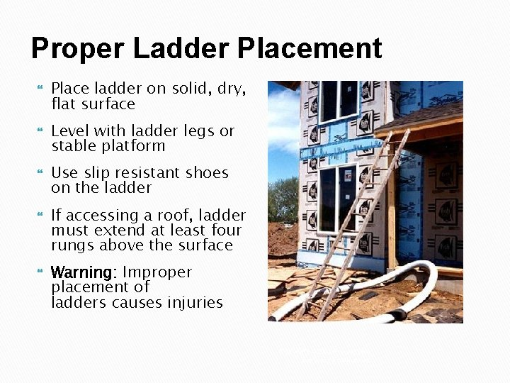 Proper Ladder Placement Place ladder on solid, dry, flat surface Level with ladder legs