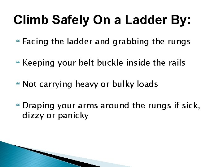 Climb Safely On a Ladder By: Facing the ladder and grabbing the rungs Keeping