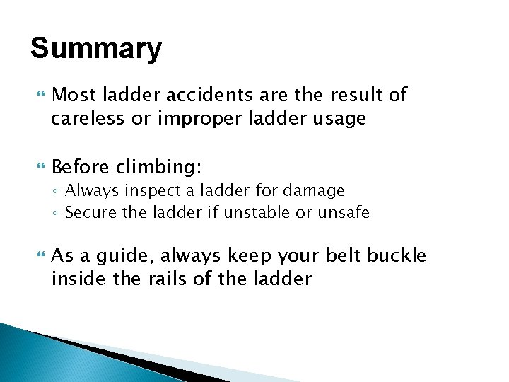 Summary Most ladder accidents are the result of careless or improper ladder usage Before