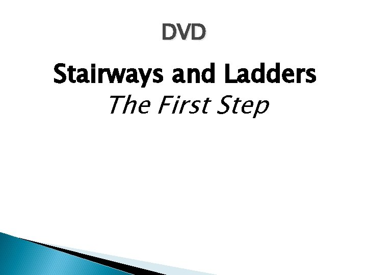 DVD Stairways and Ladders The First Step Copyright ã 2002 Progressive Business Publications
