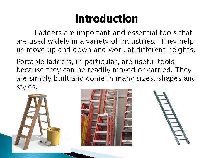 Introduction Ladders are important and essential tools that are used widely in a variety