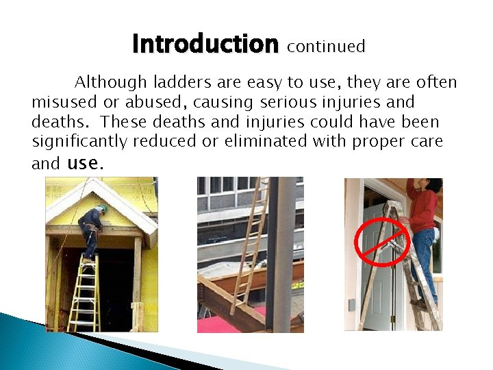 Introduction continued Although ladders are easy to use, they are often misused or abused,